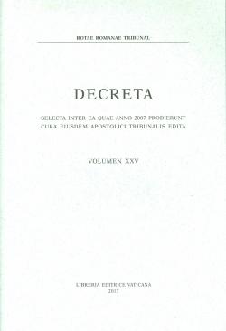 DECRETA SELECTA INTER EA QUAE ANNO 2007 PRODIERUNT CURA EIUSDEM APOSTOLICI TRIBUNALIS EDITA VOLUMEN XXV