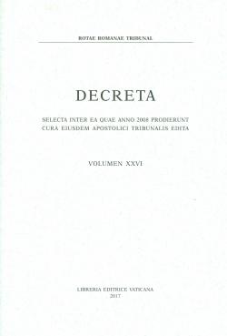 DECRETA SELECTA INTER EA QUAE ANNO 2008 PRODIERUNT CURA EIUSDEM APOSTOLICI TRIBUNALIS EDITA VOLUMEN XXVI