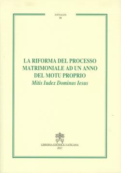 LA RIFORMA DEL PROCESSO MATRIMONIALE AD UN ANNO DAL MOTU PROPRIO MITIS IUDEX DOMINUS IESUS