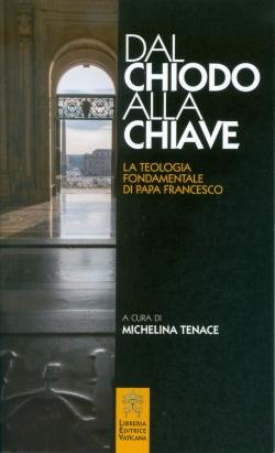 DAL CHIODO ALLA CHIAVE. LA TEOLOGIA FONDAMENTALE DI PAPA FRANCESCO