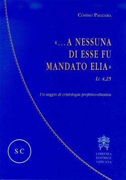 """""""A NESSUNA DI ESSE FU MANDATO ELIA"""" LC, 4, 25"""