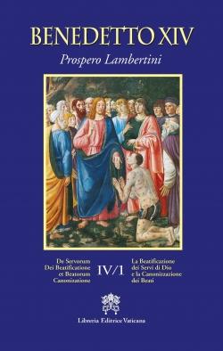LA BEATIFICAZIONE DEI SERVI DI DIO E LA CANONIZZAZIONE DEI BEATI. VOLUME IV/1