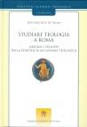 STUDIARE TEOLOGIA A ROMA. ORIGINI E SVILUPPI DELLA PONTIFICIA ACCADEMIA TEOLOGICA