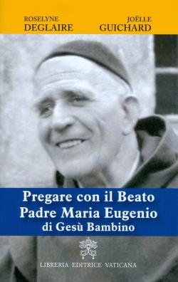 PREGARE CON IL BEATO PADRE MARIA EUGENIO DI GESU' BAMBINO