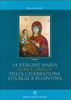"""LA VERGINE MARIA """"ALFA E OMEGA"""" DELLA CELEBRAZIONE LITURGICA BIZANTINA"""