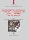 DISCERNIMENTO VOCAZIONALE E IDONIETA' AL PRESBITERATO NELLA TRADIZIONE CANONICA LATINA