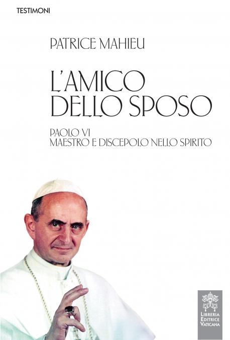 L'amico dello Sposo. Paolo VI discepolo e maestro nello spirito