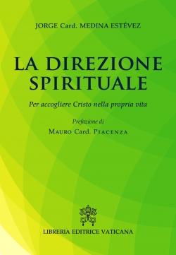 LA DIREZIONE SPIRITUALE. PER ACCOGLIERE CRISTO NELLA PROPRIA VITA