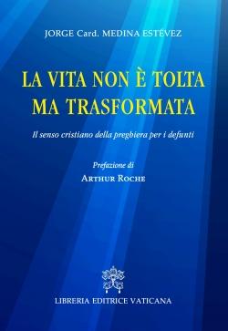 LA VITA NON E' TOLTA MA TRASFORMATA. IL SENSO CRISTIANO DELLA PREGHIERA PER I DEFUNTI