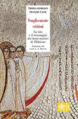 SEMPLICEMENTE CRISTIANI. LA VITA E IL MESSAGGIO DEI BEATI MARTIRI DI TIBHIRINE