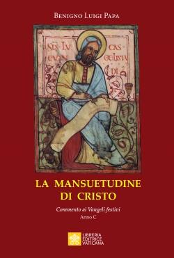 LA MANSUETUDINE DI CRISTO. COMMENTI AI VANGELI FESTIVI. ANNO C