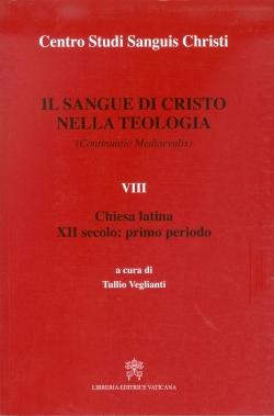 IL SANGUE DI CRISTO NELLA TEOLOGIA. VOL. VIII. CHIESA LATINA XII SEC. PRIMO PERIODO