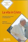 LA VITA IN CRISTO. Catechesi sui Sacramenti e i Comandamenti