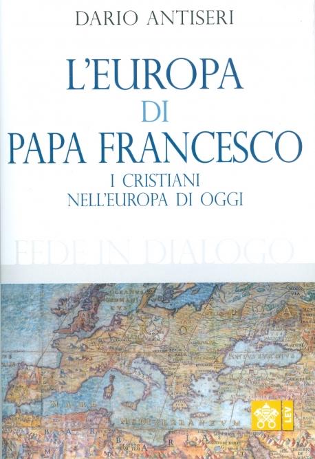 L'EUROPA DI PAPA FRANCESCO. I cristiani nell'Europa di oggi