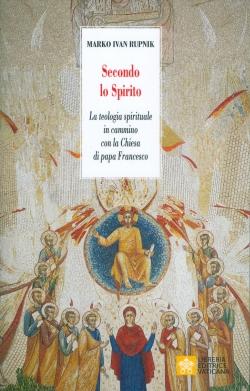 SECONDO LO SPIRITO. LA TEOLOGIA SPIRITUALE IN CAMMINO CON LA CHIESA DI PAPA FRANCESCO