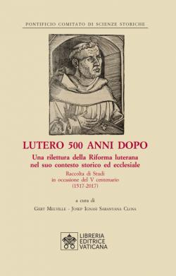 LUTERO 500 ANNI DOPO Una rilettura della Riforma luterana nel suo contesto storico ed ecclesiale
