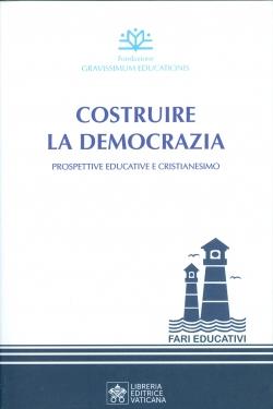 COSTRUIRE LA DEMOCRAZIA Prospettive educative e cristianesimo