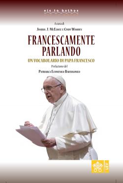 FRANCESCAMENTE PARLANDO Il lessico di papa Francesco