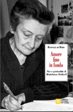 AMORE FINO IN FONDO Vita e spiritualità di Madeleine Delbrêl