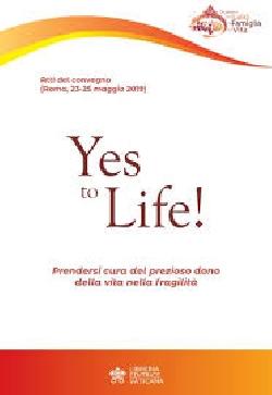 YES TO LIFE! PRENDERSI CURA DEL PREZIOSO DONO DELLA VITA NELLA FRAGILITÀ