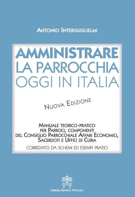 AMMINISTRARE LA PARROCCHIA OGGI IN ITALIA. NUOVA EDIZIONE
