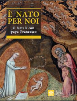 È NATO PER NOI. Il Natale con papa Francesco