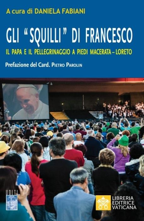"""GLI """"SQUILLI"""" DI FRANCESCO Il Papa e il Pellegrinaggio a piedi Macerata-Loreto"""