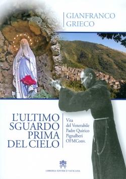 L'ULTIMO SGUARDO PRIMA DEL CIELO. VITA DEL VENERABILE PADRE QUIRICO PIGNALBERI, OFM CONV.
