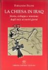 La Chiesa in Iraq. Storia. sviluppo e missione, dagli inizi ai nostri giorni