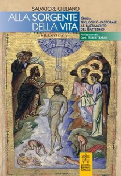 Alla sorgente della vita. Guida teologico-pastorale al sacramento del battesimo