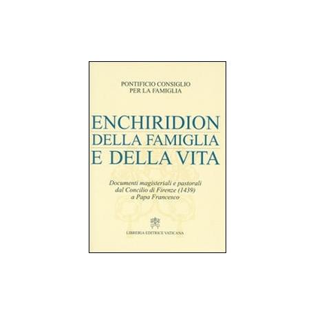 Enchiridion della famiglia e della vita. Documenti magisteriali e pastorali dal Concilio di Firenze (1439) a papa Francesco