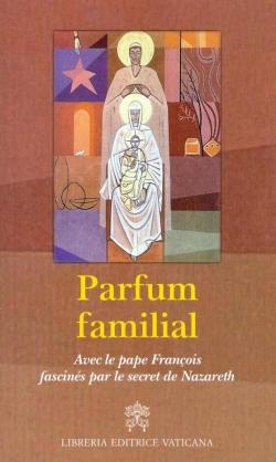 Parfum familial. Avec le pape François fascinés par le secret de Nazareth