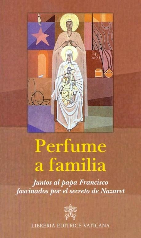 Perfume a familia. Juntos al papa Francisco fascinados por el secreto de Nazaret