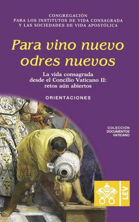 PARA VINO NUEVO ODRES NUEVOS. LA VIDA CONSAGRADA DESDE EL CONCILIO VATICANO II: RETOS AUN ABIERTOS