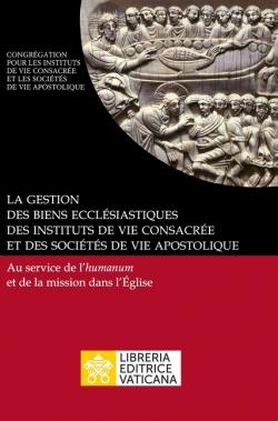 La gestion des biens ecclésiastiques des instituts de vie consacrée et des sociétés de vie apostolique