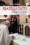 FRATELLI TUTTI Dialogo e profezia Commento all'Enciclica di Papa Francesco - Testo incluso