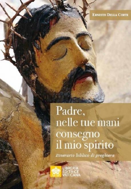 PADRE, NELLE TUE MANI CONSEGNO IL MIO SPIRITO
