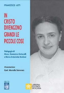 IN CRISTO DIVENGONO GRANDI LE PICCOLE COSE Pedagogia di Mons. Domenico Dottarelli e Maria Antonietta Bordoni
