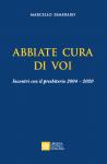 ABBIATE CURA DI VOI Incontri con il presbiterio 2004-2020